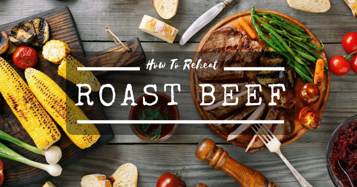 2 Smart Ways On How To Reheat Roast Beef Without Drying It Out