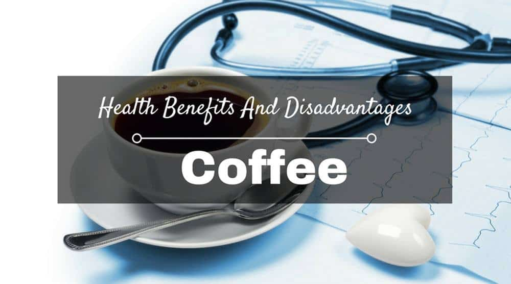 Health Benefits and Disadvantages of Coffee
